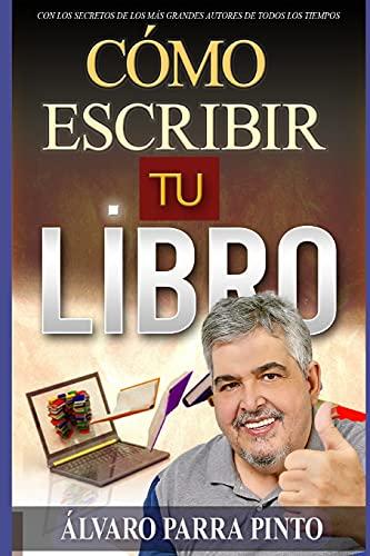 Cómo escribir tu libro: ¡Con los secretos de los más grandes autores de todos los tiempos!: 1 (Publica Tu Libro En Amazon)