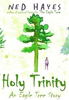 Holy Trinity: An Eagle Tree Story by [Ned Hayes]