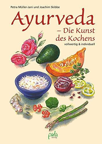 Ayurveda - Die Kunst des Kochens: Vollwertig und individuell