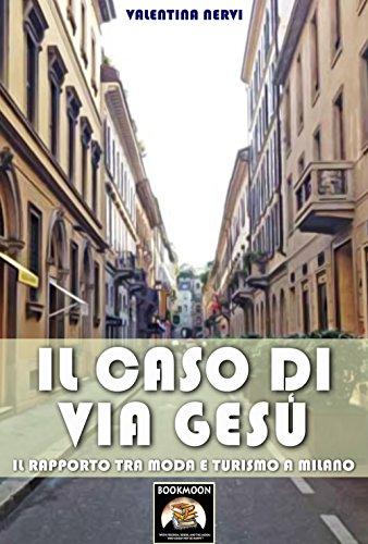 Il caso di Via Gesù: Il rapporto tra moda e turismo a Milano (Bookmoon Saggi Vol. 2) (Italian Edition)