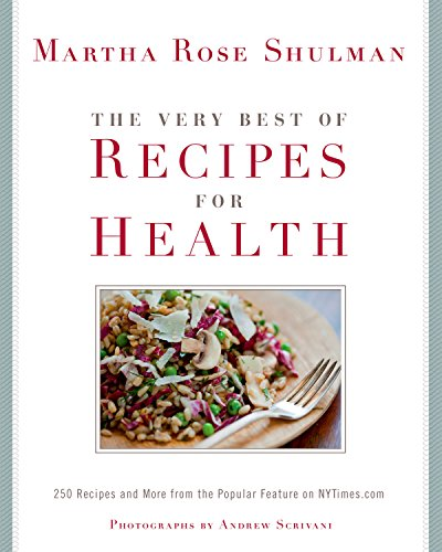 The Very Best of Recipes for Health: 250 Recipes and More from the Popular Feature on NYTimes.com: A