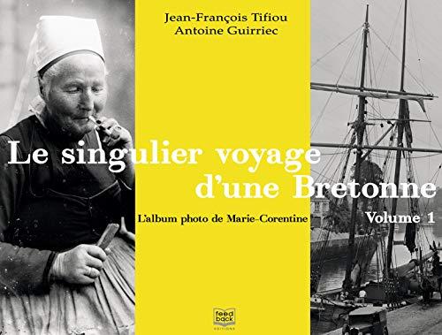 Le singulier voyage d'une Bretonne, l'album photo de Marie-Corentine : Volume 1, La Bretagne