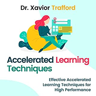 Accelerated Learning Techniques     Effective Accelerated Learning Techniques for High Performance              By:                                                                                                                                 Dr. Xavior Trafford                               Narrated by:                                                                                                                                 Robert Plank                      Length: 3 hrs and 39 mins     Not rated yet     Overall 0.0