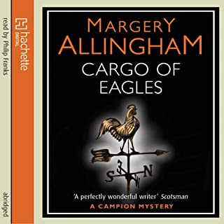 Cargo of Eagles                   By:                                                                                                                                 Margery Allingham                               Narrated by:                                                                                                                                 Philip Franks                      Length: 3 hrs and 33 mins     29 ratings     Overall 4.3