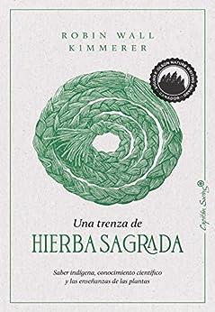 Una trenza de hierba sagrada (Ensayo) (Spanish Edition) by [Robin Wall Kimmerer, David Muñoz Mateos]