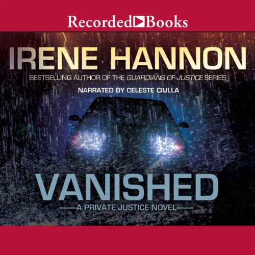 Vanished     Private Justice, Book 1              By:                                                                                                                                 Irene Hannon                               Narrated by:                                                                                                                                 Celeste Ciulla                      Length: 10 hrs and 25 mins     393 ratings     Overall 4.3
