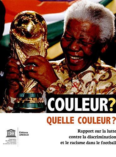 Couleur ? Quelle couleur ? Rapport sur la lutte contre la discrimination et le racisme dans le football (SANS COLL - UNESCO)