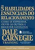 As cinco habilidades essenciais do relacionamento: Como se expressar, ouvir os outros e resolver conflitos (Coleção Dale Carnegie)