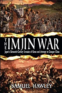 The Imjin War: Japan's Sixteenth-Century Invasion of Korea and Attempt to Conquer China by Samuel Hawley(2014-08-12)