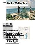 CP138: Gordon Matta-Clark selected by Yann Chateigné, Hila Peleg, Kitty Scott: Ausst. Kat. Canadian Centre for Architecture, 2020