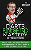 Darts Finishing Mastery: The 7 Pillars of Darts: How to know - and...