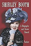 Shirley Booth: A Biography and Career Record
