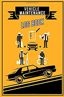 Vehicle Maintenance Log Book: Repairs and Maintenance Record Book for Cars, Trucks, Motorcycles and Other Vehicles with Parts List and Mileage Log, Maintenance Log Book, Vehicle Log Book