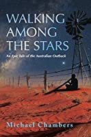 Walking Among the Stars: An Epic Tale of the Australian Outback