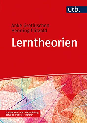 Lerntheorien: in der Erwachsenen- und Weiterbildung (Erwachsenen- und Weiterbildung. Befunde - Diskurse - Transfer)
