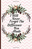 I Will Never Forget The Difference You Made: Principal Appreciation Gifts For Women and Professionals | Retirement Gift For Mentor | Lined Notebook
