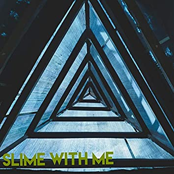 Slime With Me
