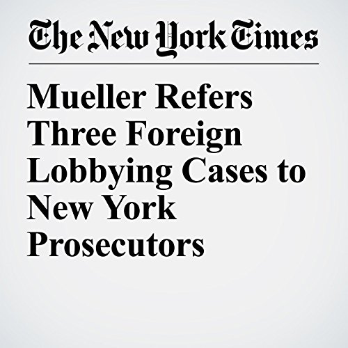 Mueller Refers Three Foreign Lobbying Cases to New York Prosecutors audiobook cover art