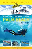 Reef Smart Guides Florida: Palm Beach: Scuba Dive. Snorkel. Surf.