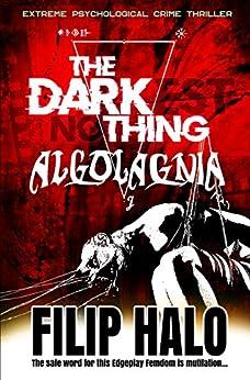 [Filip Halo]のThe Darkest Nothing: Algolagnia (English Edition)