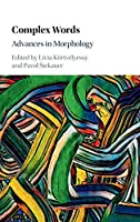 Complex Words: Advances in Morphology