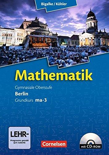 Bigalke/Köhler: Mathematik Sekundarstufe II - Berlin - Neubearbeitung: Grundkurs ma-3 - Qualifikationsphase - Schülerbuch mit CD-ROM (Bigalke/Köhler: Mathematik / Berlin - Ausgabe 2010)