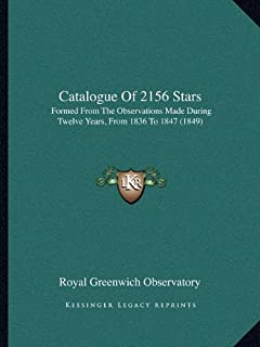 Catalogue of 2156 Stars: Formed from the Observations Made During Twelve Years, from 1836 to 1847 (1849)