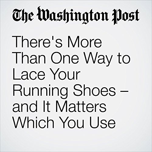 There's More Than One Way to Lace Your Running Shoes—and It Matters Which You Use cover art
