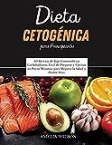 DIETA CETOGÉNICA PARA PRINCIPIANTES: 60 Recetas de Bajo Contenido en Carbohidratos, Fácil de Preparar y Cocinar en Pocos Minutos, para Mejorar la Salud y Perder Peso. Ketogenic diet (Spanish version)
