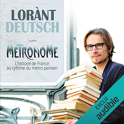 Métronome. L'Histoire de France au rythme du métro parisien     Métronome 1              By:                                                                                                                                 Lorànt Deutsch                               Narrated by:                                                                                                                                 Lorànt Deutsch                      Length: 9 hrs and 19 mins     7 ratings     Overall 4.6