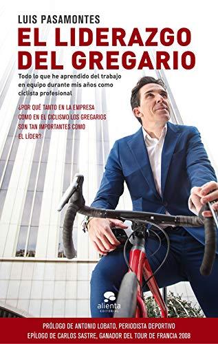 El liderazgo del gregario: Todo lo que he aprendido del trabajo en equipo durante mis 12 años como ciclista profesional (Sin colección)