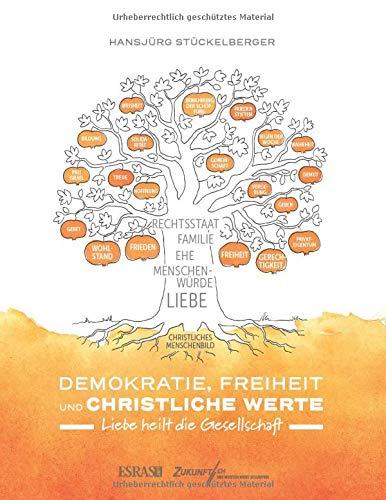 Demokratie, Freiheit und christliche Werte: Liebe heilt die Gesellschaft (Theologie – Ethik – Politik)