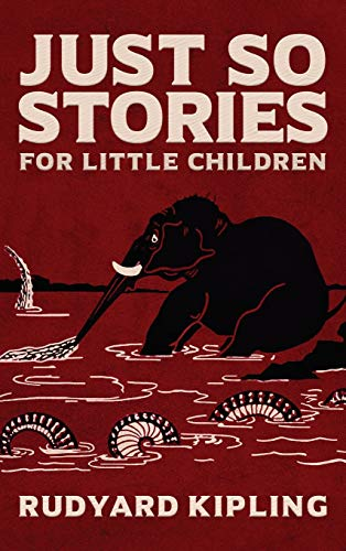 Just So Stories: The Original 1902 Edition With Illustrations by Rudyard Kipling