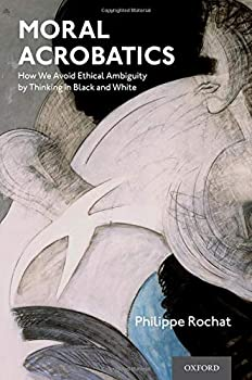 Moral Acrobatics  How We Avoid Ethical Ambiguity by Thinking in Black and White