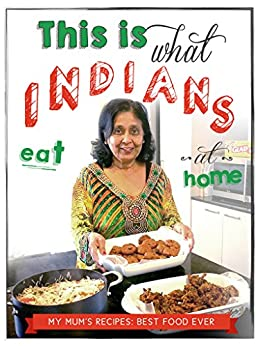 This is what Indians eat at home by [Ashish Deepak, Anju Deepak, Tanja Dabic, Runa Unni]