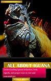 ALL ABOUT IGUANA: Understanding Iguana behaviors, body signals, and proper ways to care and communicate (English Edition)