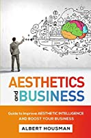 Aesthetics and Business: Guide to Improve Aesthetic Intelligence and Boost Your Business