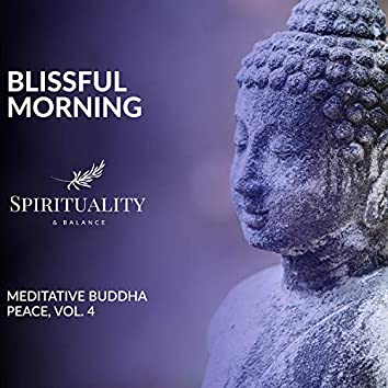 Blissful Morning - Meditative Buddha Peace, Vol. 4