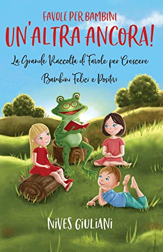 Favole per Bambini: La Grande Raccolta di Favole per Crescere Bambini Felici e Positivi | Un'Altra Ancora!