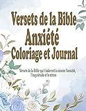 Versets de la Bible Anxiété Coloriage et Journal: Un livre de coloriage chrétien pour adultes: des versets bibliques qui vous aideront à vaincre l'anxiété et à profiter d'un esprit paisible et détendu