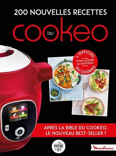 200 nouvelles recettes au Cookeo: Après la bible du cookeo, le nouveau best-seller ! (Moulinex D&T)