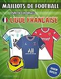 Maillots de Football (Livre de coloriage): Livre de coloriage de football avec les maillots de toutes les équipes de la Ligue française (Saison ... les garçons et les filles fans de football