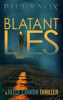 Blatant Lies: An absolutely gripping crime mystery (A Reece Cannon Thriller Book 1) by [Paul Knox]