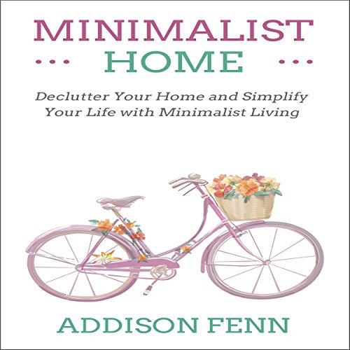 Minimalist Home: Declutter Your Home and Simplify Your Life with Minimalist Living audiobook cover art