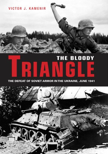 The Bloody Triangle: The Defeat of Soviet Armor in the Ukraine, June 1941 (English Edition)