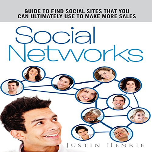 Social Networks: Guide to Find Social Sites That You Can Ultimately Use To Make More Sales audiobook cover art