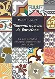 Rincones secretos de Barcelona: La guía definitiva de lugares desconocidos de la ciudad