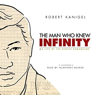 The Man Who Knew Infinity     A Life of the Genius Ramanujan              By:                                                                                                                                 Robert Kanigel                               Narrated by:                                                                                                                                 Humphrey Bower                      Length: 17 hrs and 26 mins     257 ratings     Overall 4.2