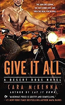 Give It All (A Desert Dogs Novel Book 2) by [Cara McKenna]