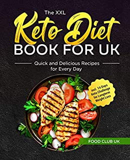 The XXL Keto Diet Book for UK: Quick and Delicious Recipes for Every Day incl. 14 Days Keto Challenge for Longterm Weight Loss (English Edition) par [Food  Club UK]